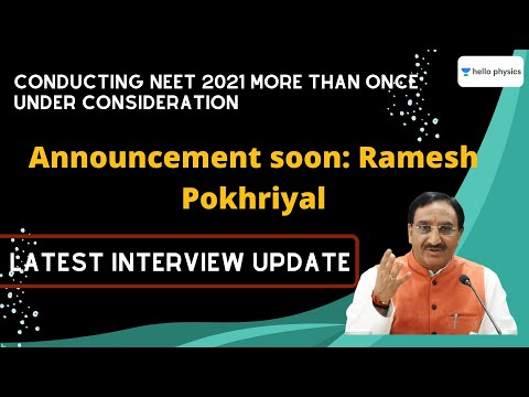 Conducting neet 2021 more than once under consideration, announcement soon: ramesh pokhriyal