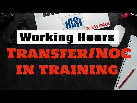 Cs 2021 how many working hours and transfer or noc you can take in training of icsi live update