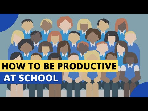 How to be productive at school